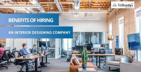 Benefits Of Hiring An Interior Designing Company